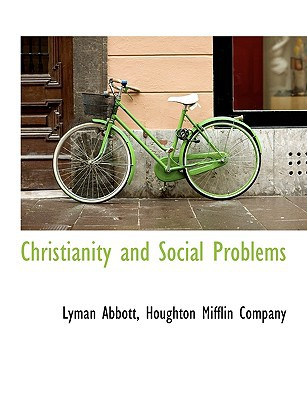 Christianity and Social Problems book written by Abbott, Lyman , Houghton Mifflin Company