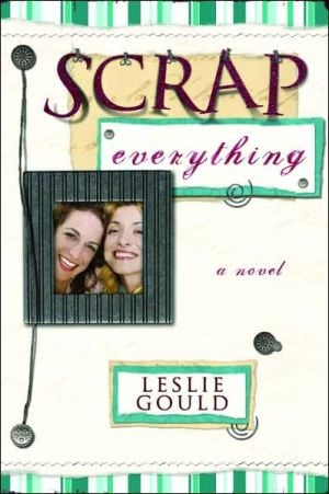 Scrap Everything book written by Leslie Gould