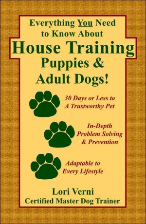 Everything You Need to Know about House Training Puppies & Adult Dogs book written by Lori Verni