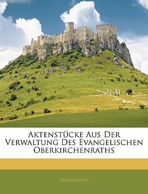 Aktenstcke Aus Der Verwaltung Des Evangelischen Oberkirchenraths book written by Anonymous
