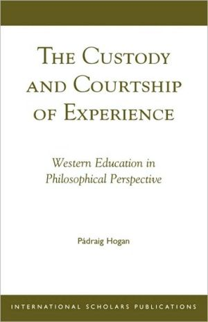 Custody And Courtship Of Experience book written by Padraig Hogan