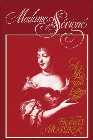 Madame de Sevigne: A Life and Letters book written by Frances Mossiker