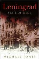 Leningrad: State of Siege book written by Michael Jones