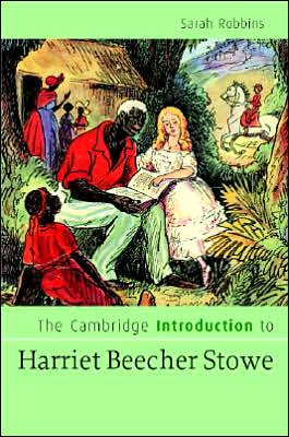The Cambridge Introduction to Harriet Beecher Stowe book written by Sarah Robbins