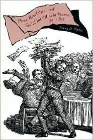 Press, revolution, and social identities in France, 1830-1835 written by Jeremy D. Popkin