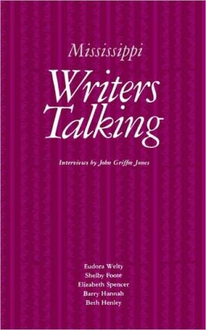 Mississippi Writers Talking book written by John Griffin Jones