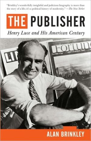 The Publisher: Henry Luce and His American Century book written by Alan Brinkley