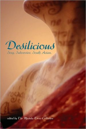 Desilicious: Sexy. Subversive. South Asian book written by Masala Trois Collective