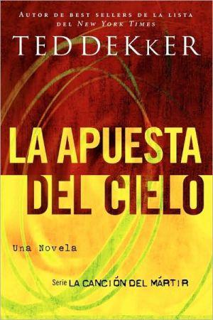La apuesta del Cielo (Heaven's Wager) book written by Ted Dekker