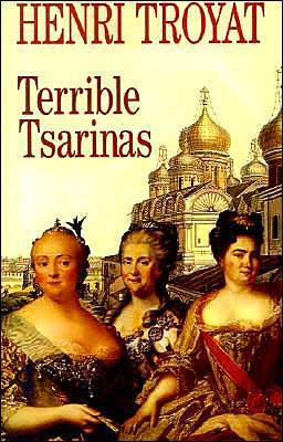 Terrible Tsarinas: Five Russian Women in Power book written by Henri Troyat