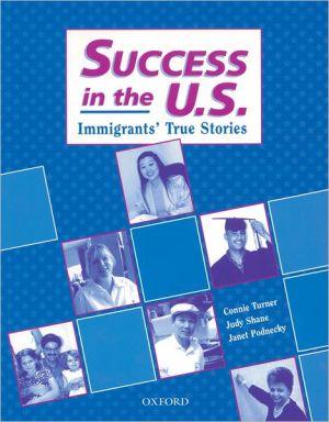 Success in the U. S.: Immigrants' True Stories book written by Corinne Turner