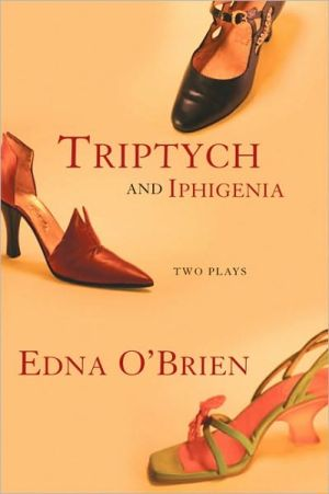 Triptych and Iphigenia book written by Edna O'Brien