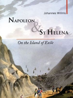 Napoleon & St Helena: On the Island of Exile book written by Johannes Willms