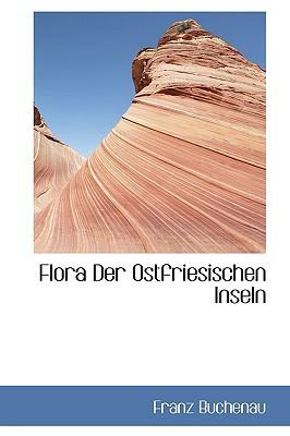 Flora Der Ostfriesischen Inseln book written by Buchenau, Franz