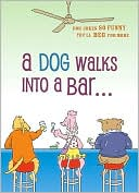 A Dog Walks into a Bar: Dog Jokes So Funny You'll Beg for More book written by Tim McGee