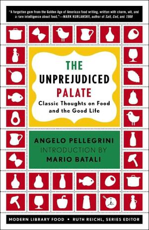 Unprejudiced Palate: Classic Thoughts on Food and the Good Life book written by Angelo M. Pellegrini