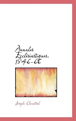 Annales Eccl Siastiques. 1846-66 written by Chantrel, Joseph