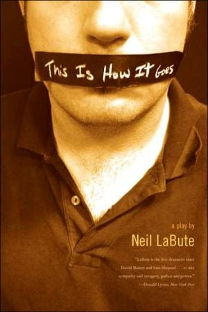 This Is How It Goes book written by Neil LaBute