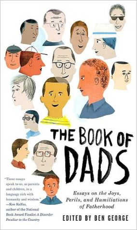 The Book of Dads: Essays on the Joys, Perils, and Humiliations of Fatherhood book written by Ben George