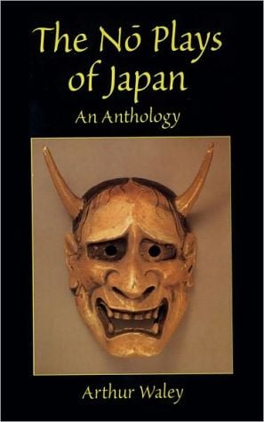 The No Plays of Japan: An Anthology written by Arthur Waley
