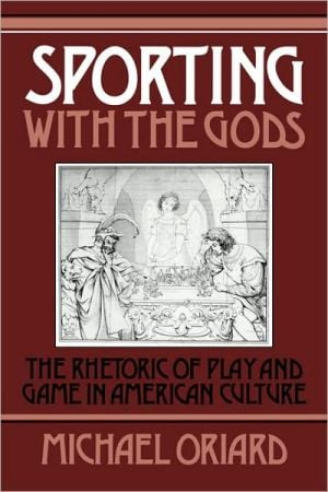Sporting with the Gods: The Rhetoric of Play and Game in American Literature book written by Richard M. Bird