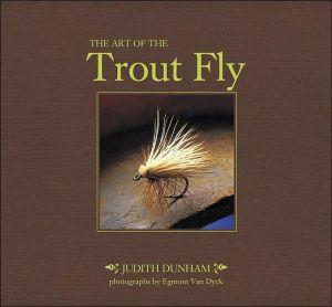 Art of the Trout Fly book written by Judith Dunham, Egmont Van Dyck