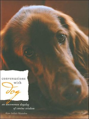 Conversations with Dog: An Uncommon Dialog of Canine Wisdom written by Kate Solisti-Mattelon