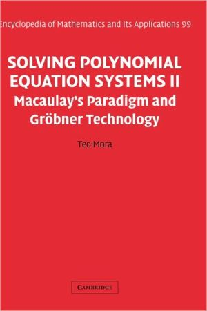 Solving Polynomial Equation Systems II: Macaulay's Paradigm and Gröbner Technology book written by Teo Mora