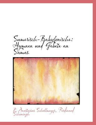 Sumerisch-Babylonische: Hymnen Und Gebete an Samas book written by Schollmeyer, P. Anastasius , Ferdinand Schoningh, Schoningh , Ferdinand Schoningh