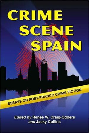 Crime Scene Spain: Essays on Post-Franco Crime Fiction book written by Renee W. Craig-Odders