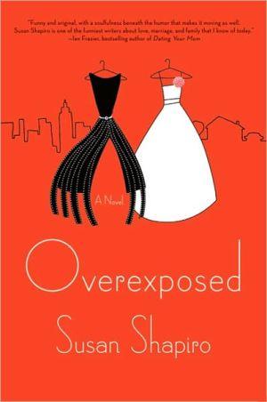 Overexposed written by Susan Shapiro