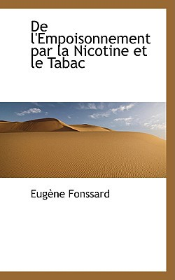 de L'Empoisonnement Par La Nicotine Et Le Tabac book written by Fonssard, Eugne , Fonssard, Eug Ne