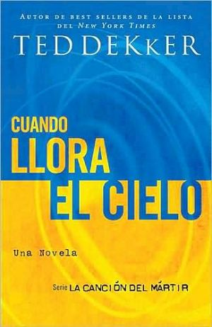 Cuando llora el Cielo (When Heaven Weeps) book written by Ted Dekker