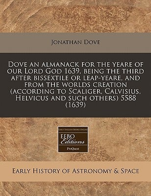 Dove an Almanack for the Yeare of Our Lord God 1639, Being the Third After Bissextile or Leap-Yeare, and from the Worlds Creation (According to Scalig written by Jonathan Dove
