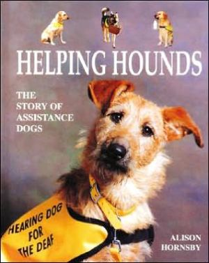 Helping Hounds: The Story of Assistance Dogs book written by Alison Hornsby