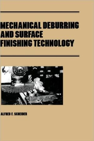 Mechanical Deburring and Surface Finishing Technology (Revised), Vol. 35 book written by Alfred F. Scheider