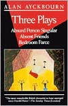 Three Plays: Absurd Person Singular, Absent Friends, Bedroom Farce book written by Alan Ayckbourn