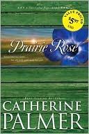 Prairie Rose book written by Catherine Palmer