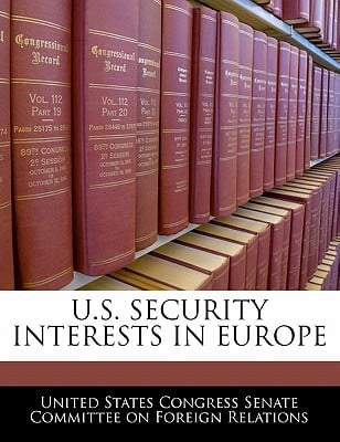 U.S. Security Interests in Europe written by United States Congress Senate Committee
