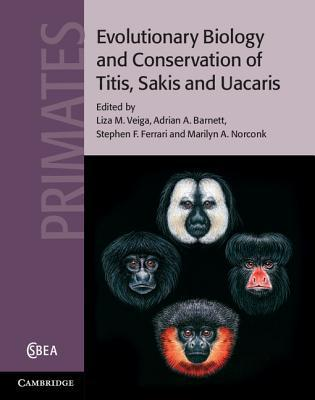 Evolutionary Biology and Conservation of Titis, Sakis and Uacaris written by Liza M. Veiga