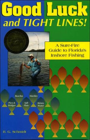 Good Luck and Tight Lines: A Sure-Fire Guide to Florida's Inshore Fishing book written by R. G. Schmidt