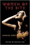 Women of the Bite: Lesbian Vampire Erotica book written by Cecilia Tan