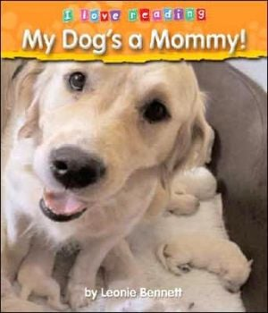 My Dog's a Mommy! book written by Leonie Bennett