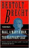 Baal, A Man's a Man, The Elephant Calf: Three Plays book written by Bertolt Brecht
