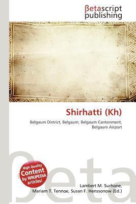 Shirhatti (Kh) written by Lambert M. Surhone