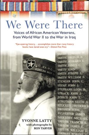 We Were There: Voices of African American Veterans, from World War II to the War in Iraq book written by Yvonne Latty