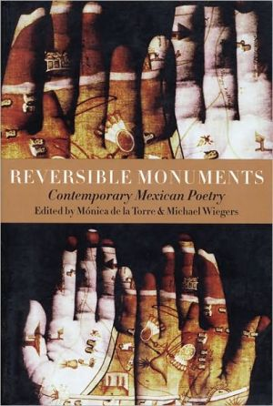 Reversible Monuments: Contemporary Mexican Poetry book written by Monica de la Torre