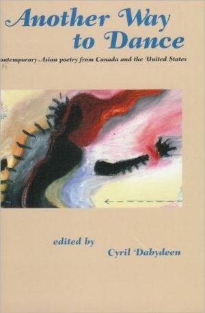 Another Way to Dance: Contemporqary Asian Poetry from Canada and the United States written by Cyril Dabydeen