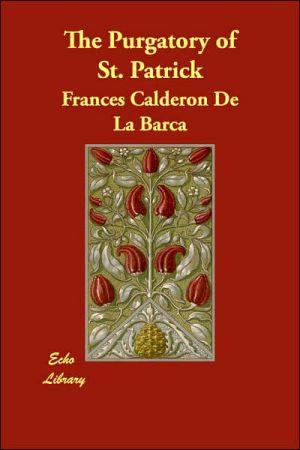 The Purgatory of St. Patrick book written by Pedro Calderon de la Barca
