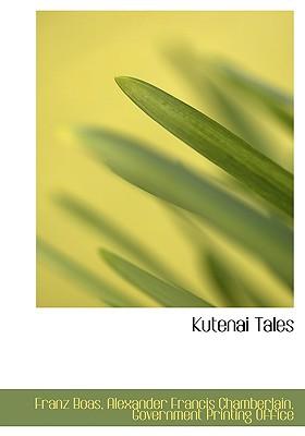 Kutenai Tales written by Boas, Franz , Chamberlain, Alexander Francis , Government Printing Office, Printing Office
